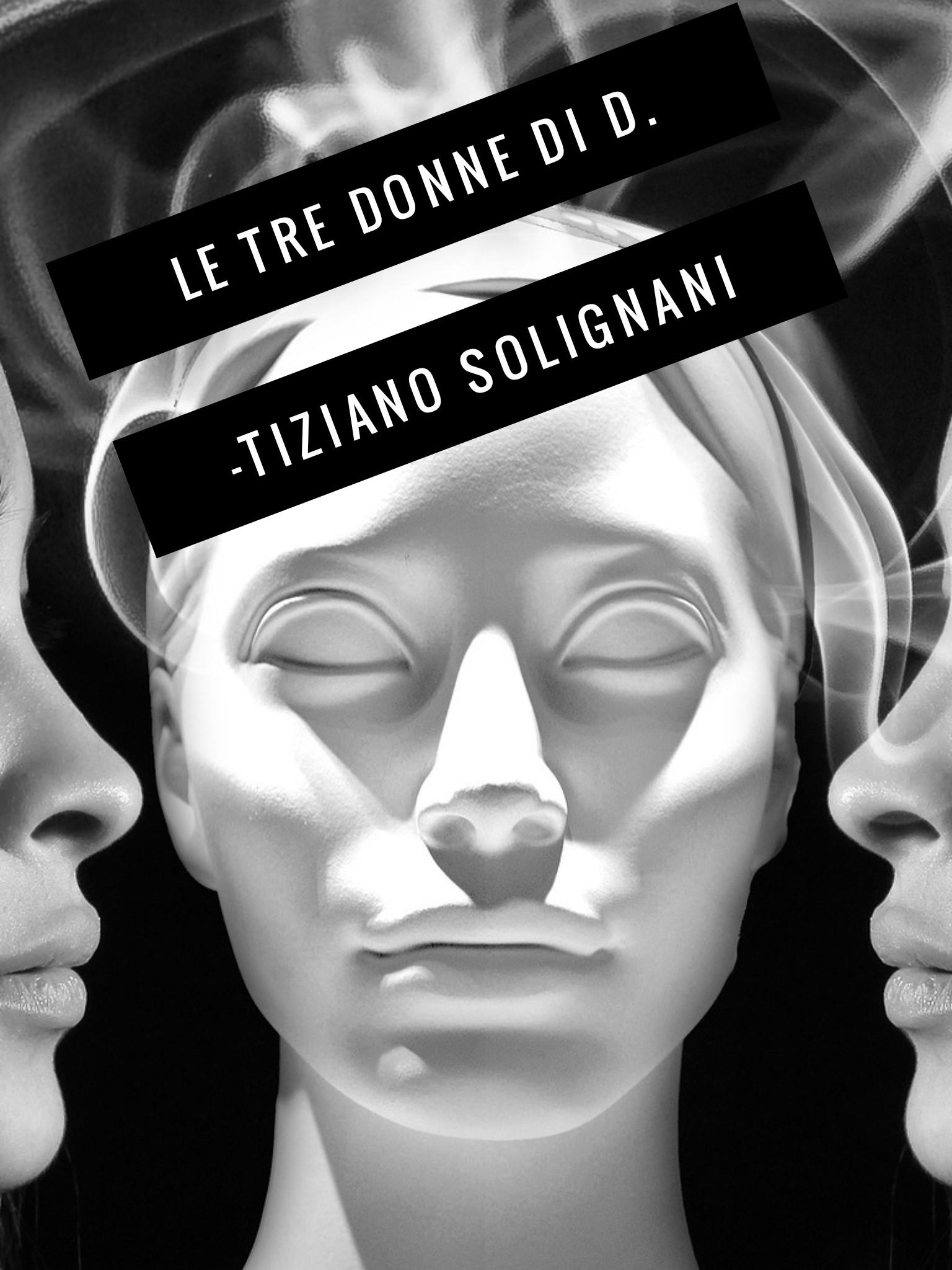 Le tre donne di D. | Tiziano Solignani