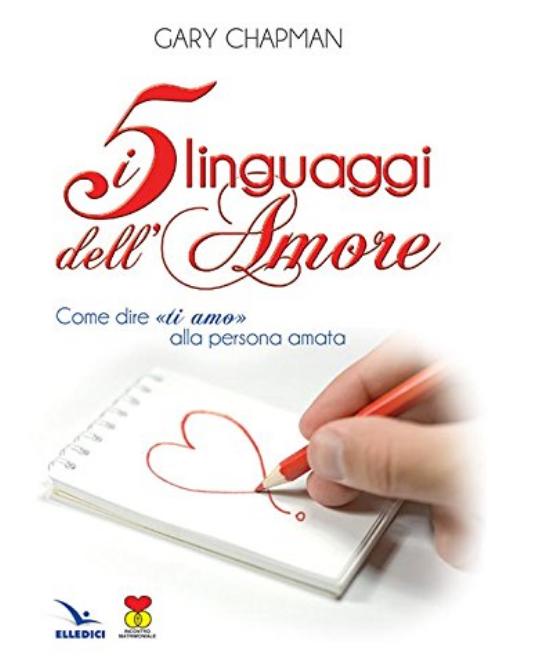 I 5 linguaggi dell?amore. Come dire ti amo alla persona amata. | Tiziano Solignani